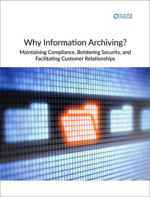 Why Information Archiving? Maintaining Compliance, Bolstering Security, and Facilitating Customer Relationships preview